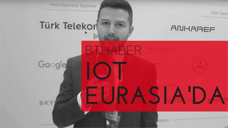IoT EurAsia kıtaların bağlantı noktasında cihazları bağladı