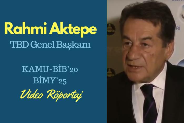KAMU-BİB'20 ve BİMY'25 ortak etkinlikleri kapsamında TBD Genel Başkanı Rahmi Aktepe ile konuştuk