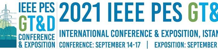 IEEE PES GT&D Uluslararası Konferans ve Fuarı Eylül 2021'de İstanbul'da Gerçekleştirilecek